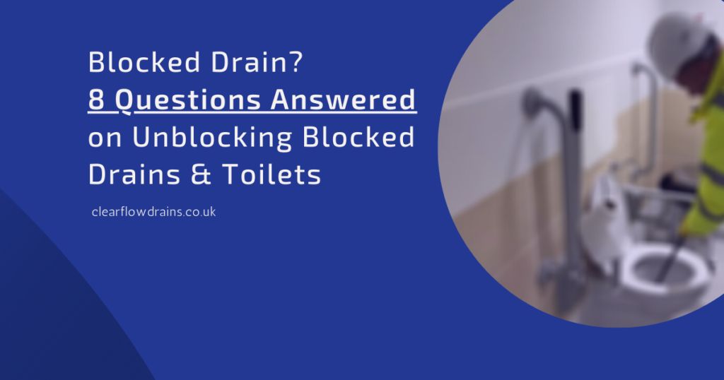 8 Questions Answered on Unblocking Blocked Drains & Toilets